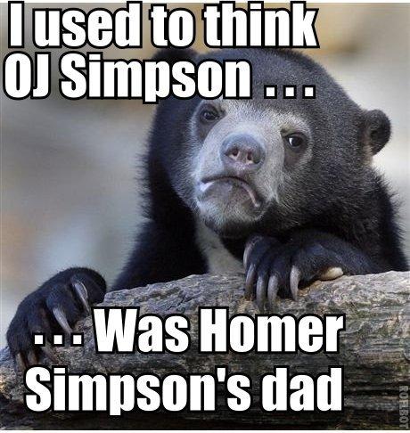 a confession. . homer simpson OJ dad