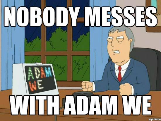 Adam We. .. Adam, we... Adam We we