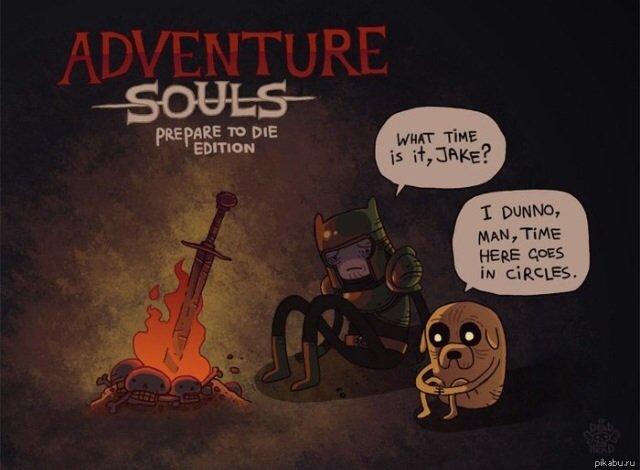 """Adventure souls. . REE TO DIE P PEEK"""" -IDH u. AH, TEME HERE Flight, fr, CIRCLES. dark souls Adventure Time"""