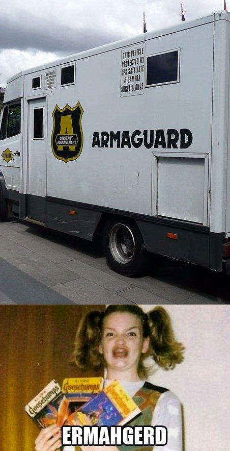 Armaguard. i love this meme lol.. ERMAHGERD, ARMAGUARD MA FEVOURERT CERMPERNE Armaguard i love this meme lol ERMAHGERD ARMAGUARD MA FEVOURERT CERMPERNE