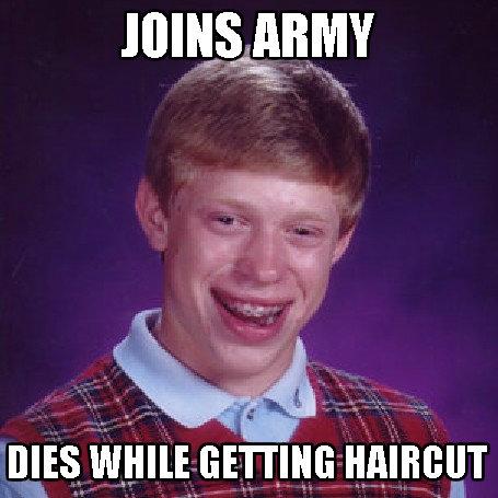 "Army Bad Luck Brian. 100% OC. l 35 mas . idi'' viii: h"" if. m Humour. wwoohooo oc Army Bad Luck Brian 100% OC l 35 mas idi'' viii: h"" if m Humour wwoohooo oc"
