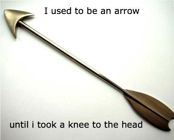 Arrow. Skyrim. I used to be an arrow until i took a knee to the hea Arrow Skyrim