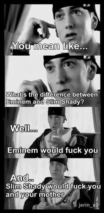 Eminem vs Slim Shady. :3 Enlightening. h- tls thy; / lg/ betweem' Eminem and '. Shady? Eminem vs Slim Shady :3 Enlightening h- tls thy; / lg/ betweem' and ' Shady?