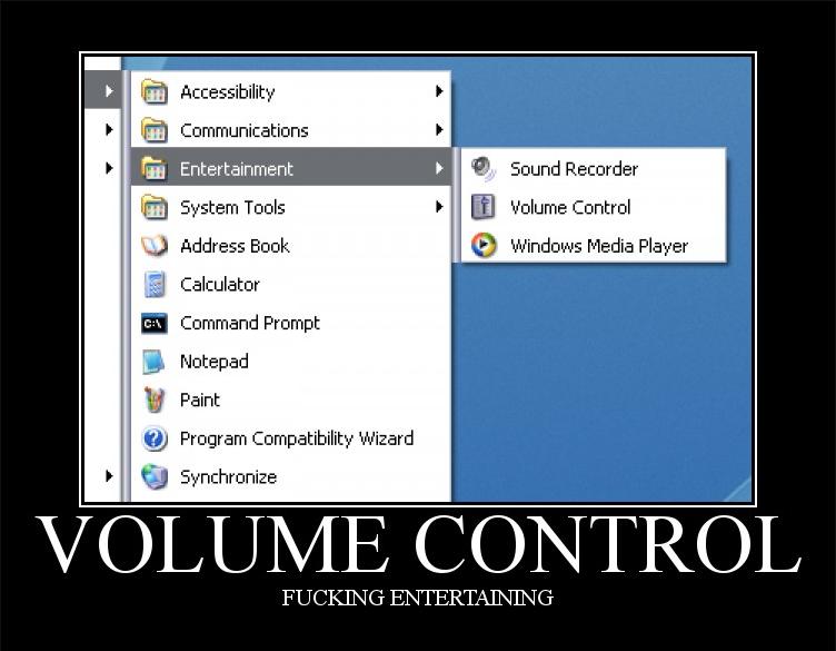Entertainment. Damn right it is!. my Entertainment : | H. : eider FUCKING volume Control entertainment