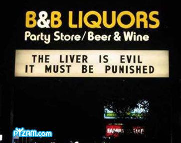 Evil Liver. The Liver is evil. LIQUORS Party Store/ Bear & Wine THE LIVER Tri, EVIL IT MUST BE ' Evil Liver Alcohol