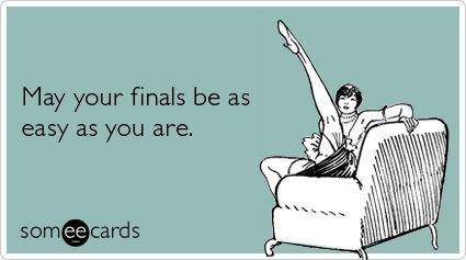 I wish they were. stupid finals. I wish they were stupid finals