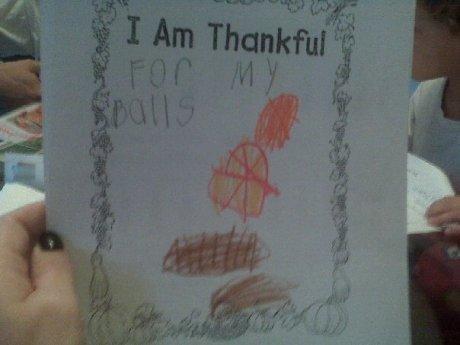 I am thankful. .. i am thankful for my Balls Kid lol