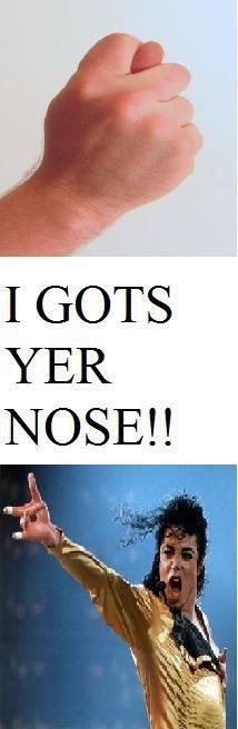 I GOTS IT!. I GOTS YER NOSE!!<br /> original content.. FFFFFFFFFFFFFFFFFFFFFUUUUUUUUUUUUUUUUUUU- i gots your nose yer MICHAEL jackson