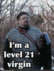 i'm a level 21. yes...yes u are.. oh yeah? I'm a level 80 paladin. YOU. nerd loser fail