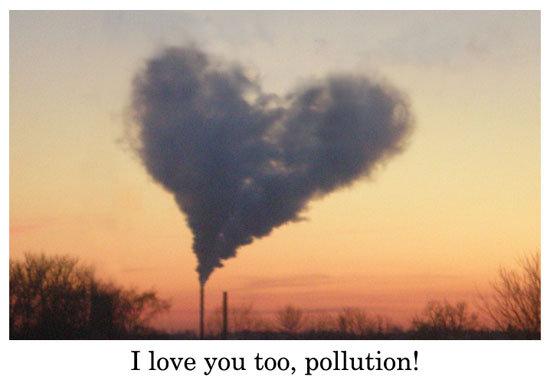 I Love Pollution. . I love you too, pollution! pollution death Love troll yum