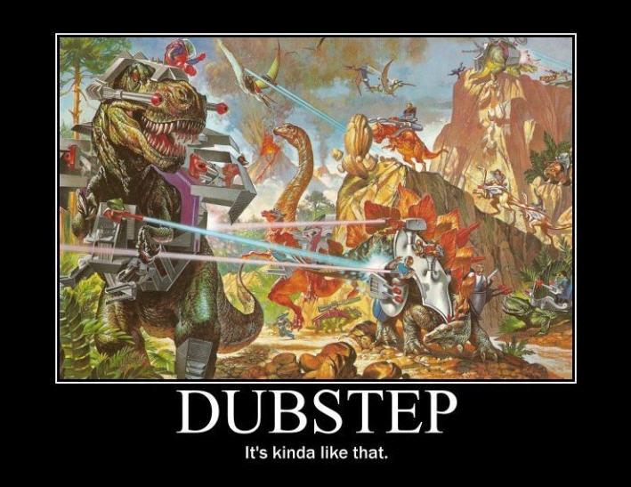it's kinda true. . It' s kinda like that.. That's why i like dubstep! kinda True dubstep