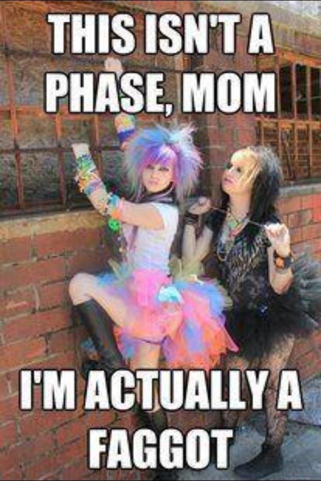 It's not a phase. I lol'd. Mom. its a guy? fags tags
