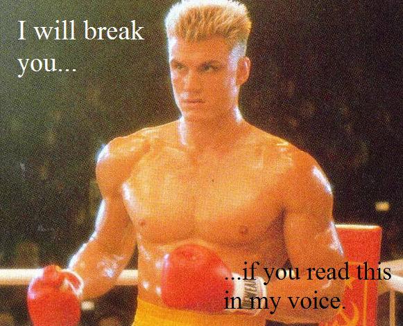 Ivan Drago. Hey, look! It's the Russian dude from Rocky IV!. 3 break. damnit - got me! rocky ivan drago Four read in my voice