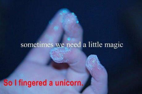 Magic. . a little magic i, I fingered I unicorn. Inb4 MLP Please, guys, don't. Sometimes we need a little magic