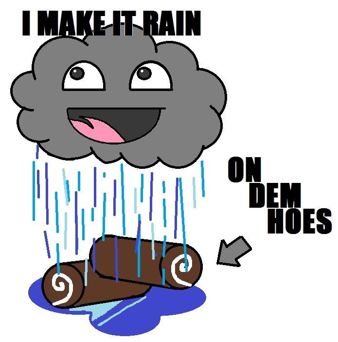 Makin It Rain. He Make it rain on dem Hoes.. Make Rain Hoes hello hunter hitman How are You