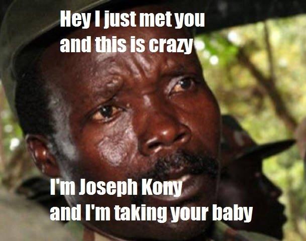 Maybe kony. kony is = tags. q I' m Joseph Komt rtrt and [ is may N q and I' m taking d. I lol'ed so hard :O Kony