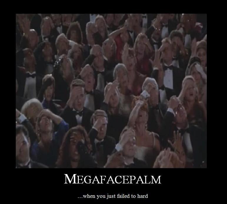 Megafacepalm. . yoa: oost failed to hard. RIP Leslie Nielsen Megafacepalm yoa: oost failed to hard RIP Leslie Nielsen