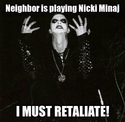 Metal!. . Neighbor is slaving Nicki Minni I MUST . Metal! Neighbor is slaving Nicki Minni I MUST
