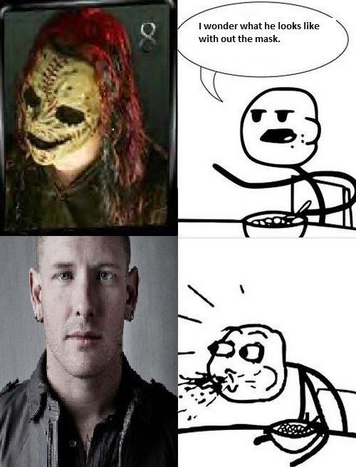 Mother Fuckin Corey Taylor. Corey Taylor from Slipknot.. Small body, large head. Go youtube him. Corey fuckin Tay