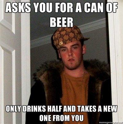 My flat is full of half-empty beers.... . BEER Scumbag Steve Beer