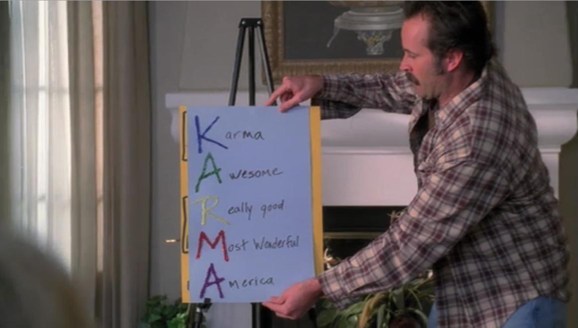 My Name is Earl Logic. .. Wow. Karma. Most wonderful My Name is Earl Logic Wow Karma Most wonderful