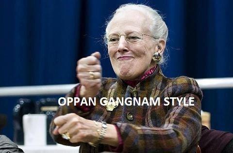 Queen of Denmark. OPPAN GANGNAM STYLE. GNA. S kthxbai
