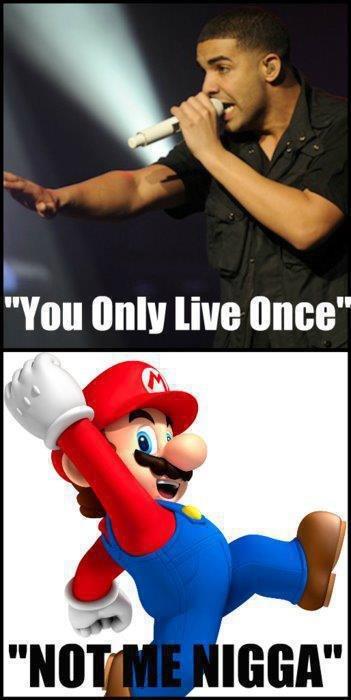 Y.O.L.O. Not Mario !.. I guess it's time to find green mushrooms, or become Luigi. Mario drake