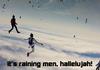 it's raining men, hallelujah!