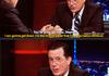 I love you Stephen Colbert