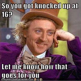 16&Stupid. My comix. So uni: u_ q_ lall at it that. lol sixteen girls funny smart ass Willy Wonka