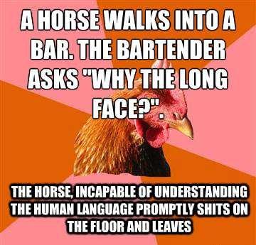 A horse. Walks into a bar. Ell' ' WALKS mm A THE HEISSE. Ill' THE MII [ A horse Walks into a bar Ell' ' WALKS mm THE HEISSE Ill' MII [