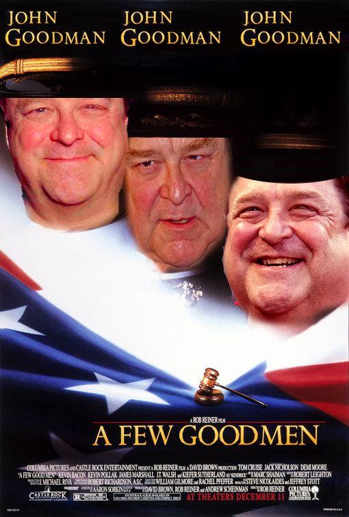 "A few goodmen. Lulz. JOHN JOHN JOHN GOODMAN GOODMAN GOODMAN rt. in Hug. Nice And Oridginal. Good work! And if i may...aahhem"" your a good man"" a few goodmen"
