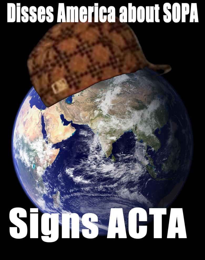 ACTA. I know America signed it too. but still.... ACTA sopa