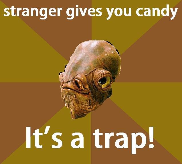 Admiral Ackbar thinks, It's a trap!. It's a trap!. stranger gives you candy. But stanger candy tatse better than not stranger candy admiral ackbar Its a trap meme