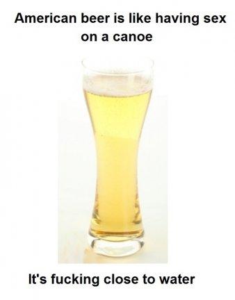 American Beer. Source: hollywooleek.com Source: hollywooleek.com Source: hollywooleek.com Source: hollywooleek.com. American beer is like having sex on a canoe  Beer funny science