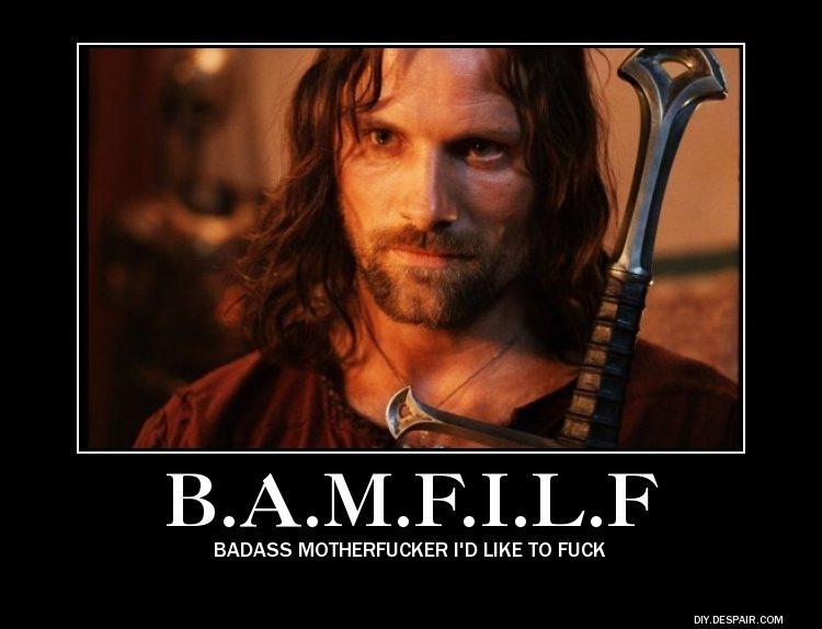 Aragorn. Who else can claim that title? OC. BADASS MOTHERFUCKER I' D LIKE TO FUCK DIY. DE SPAIR. Aragorn