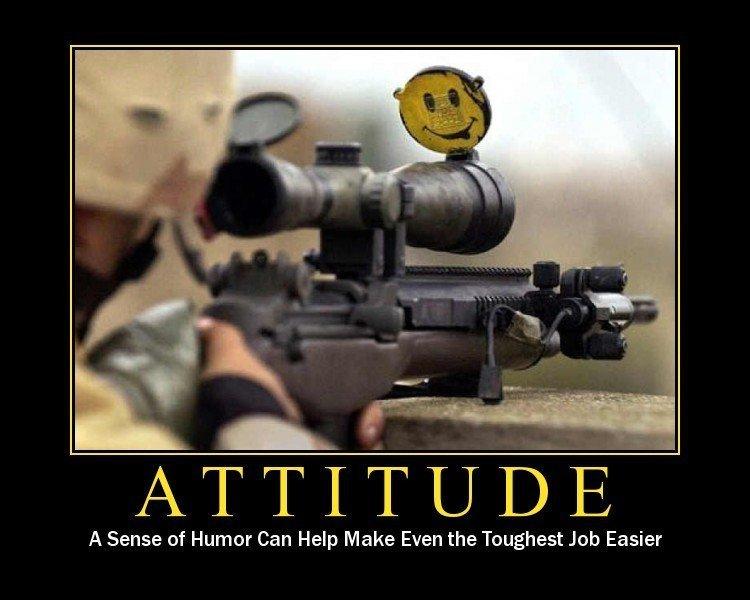 Attitude. . ATTITUDE A Sense of Humor Can Help Make Even the Toughest Job Easier. dat rifle gun soldier Smiley Face