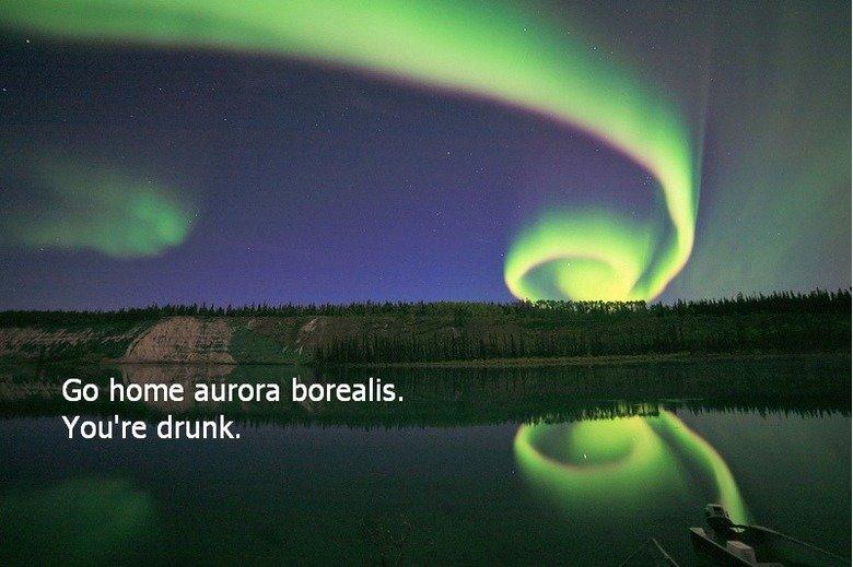Aurora borealis. . Go home aurora borealis.. no, stay