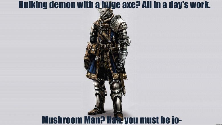 Dark Souls Logic 2. #2. Considering a comp for us Dark Souls fans.... I'll take a mushroom dood over those royal gaurds any time. Unless It's 2 mushrooms.... dark souls fucking mushroom Men