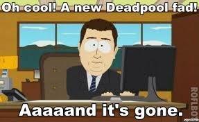 Deadpool. .. Not yet. Deadpool funny Junk Fad