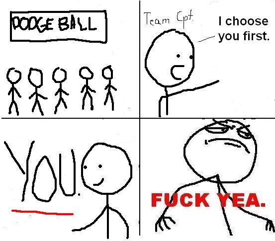 Dodgeball. .. I always got picked last:-( Dodgeball I always got picked last:-(