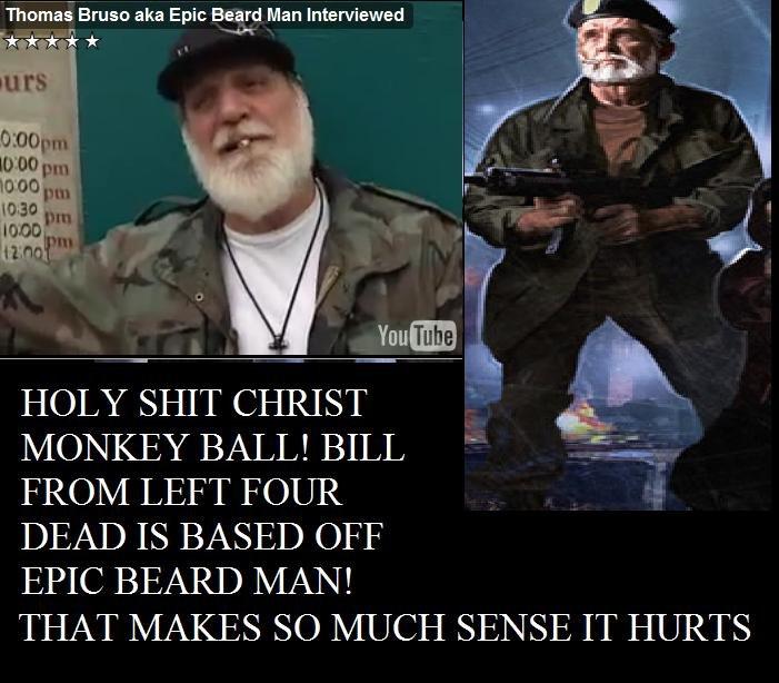 "EPIC BEARD BILL. this explains bill's badassness. Thomas"" Ewen aka Epic Beard Man Interviewed FROM LEFT FOUR DEAD IS BASED Off EPIC BEARD MAN! THAT MAKES SO MUC bill epic beard man left Four dead"