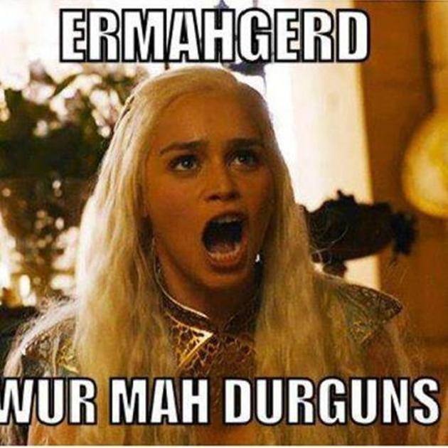 ERMAHGERD DURGUNS. . MIR Mun I] Got Asoiaf