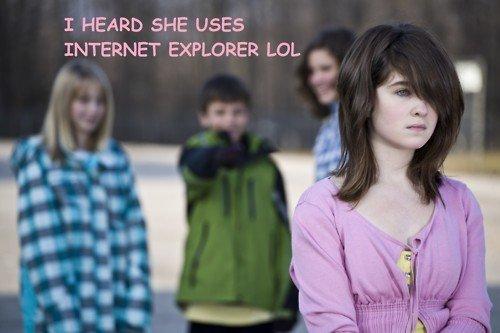 Explorer. . I HEARD SHE USES INTERNET EXPLORER LOL internet explore