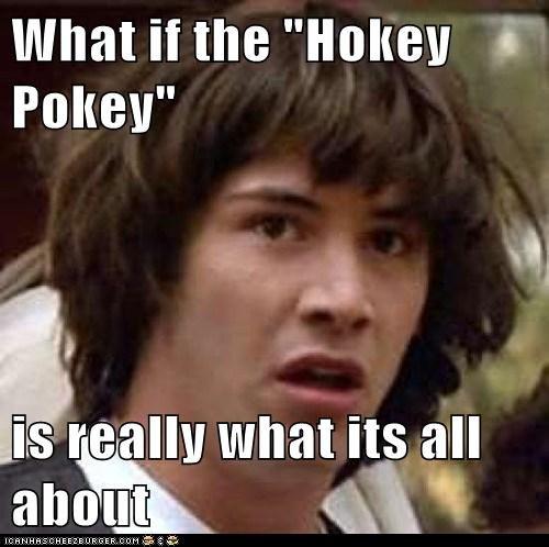 "Hokey Pokey. amazing. what If the ""Helm! u Pythag"" sit Areally what Its all about tii: hit HOKEY Pokey"