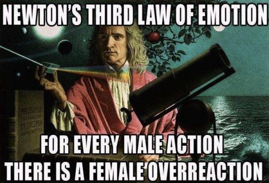 I blame the ovaries.... .. female ovary-action newton funny emotion