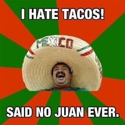 I hate... . I HATE SAID JUAN EVER.. i like the hat funny tacos mexican wordplay juan