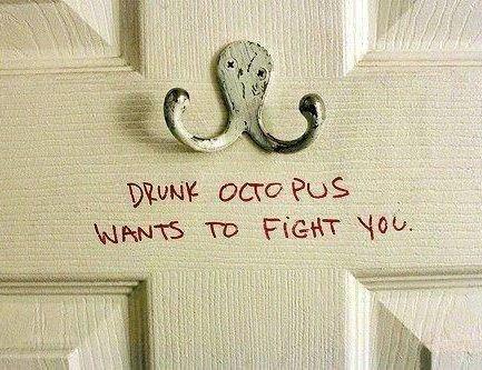 I knew it!. . drunk octopus Fight