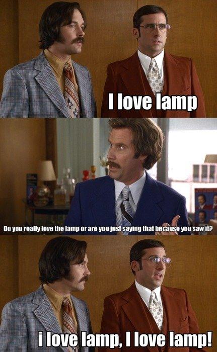 i love lamp!. . an luau rollig law: Illa [am In are run mm sabina that basing: In an it? anchorman i Love lamp steve Carell will ferrell Paul Rudd