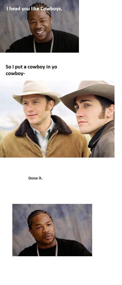 I heard you like cowboys. Sorry for the improportional pictures. MS paint sucks.. I head atla like ! So I put a cowboy in yo cowboy- Dune it.. Head? Really? i heard You like